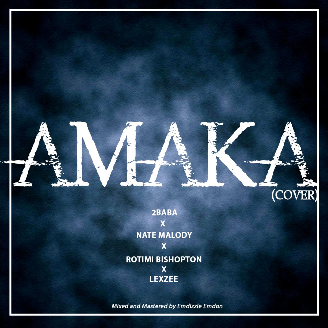 Amaka  Cover – 2baba ft Nate Malody, Rotimi Bishopton and Lexzee